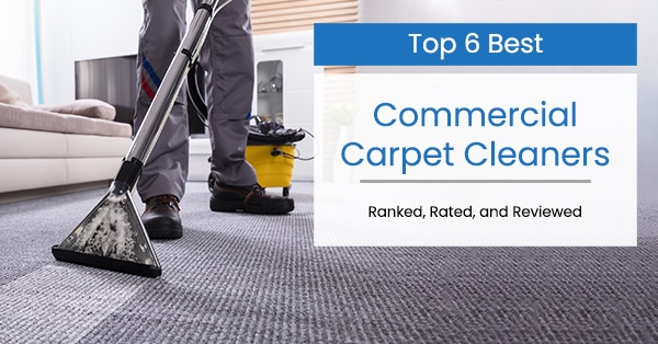 Top 6 Best Commercial Carpet Cleaners In 2021 Rated Reviewed